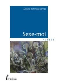 Anatole Dominique Alfride - Sexe-moi.
