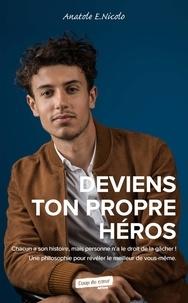 Anatole E. Nicolo - Deviens ton propre héros.