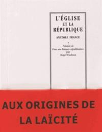 """Anatole France et Roger Dadoun - L'Eglise et la République - Précédé de Pour une Raison """"républicaine""""."""