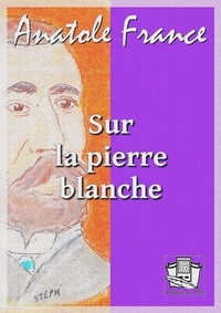 Anatole France - Sur la pierre blanche.