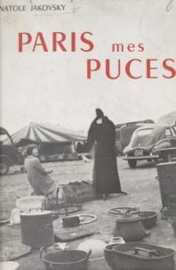 Anatole Jakovsky et Henri Monier - Paris, mes puces - Voyage au pays de brefs et décevants mirages ou les Marchés aux puces parisiens.