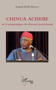 Anatole Koffi Molley - Chinua achebe - Ou La pragmatique du discours postcolonial.