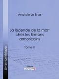 Anatole Le Braz - La légende de la mort chez les Bretons armoricains - Tome II.
