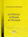 Anatole Leroy-Beaulieu et  Ligaran - La France, la Russie et l'Europe.