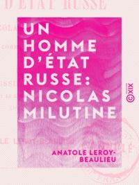 Anatole Leroy-Beaulieu - Un homme d'État russe : Nicolas Milutine - D'après sa correspondance inédite.