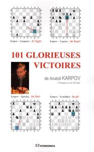 Anatoli Karpov - 101 glorieuses victoires.