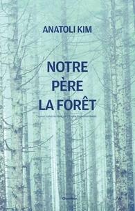 Anatoli Kim - Notre Père la Forêt.