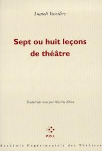 Anatoli Vassiliev - Sept ou huit leçons de théâtre.