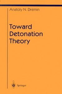 TOWARD DETONATION THEORY - Anatoly-N Dremin |