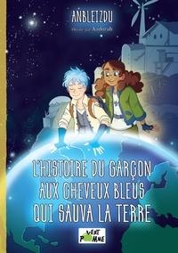 Anbleizdu - L'histoire du garçon aux cheveux bleus qui sauva la Terre.