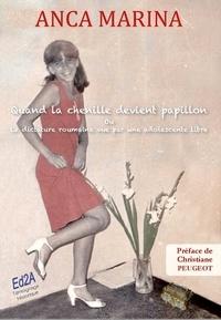 Anca Marina - Quand la chenille devient papillon - Ou La dictature roumaine vue par une adolescente libre.