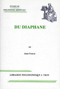 Anca Vasiliu - Du diaphane - Image, milieu, lumière dans la pensée antique et médiévale.
