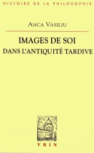Anca Vasiliu - Images de soi dans l'Antiquité tardive.