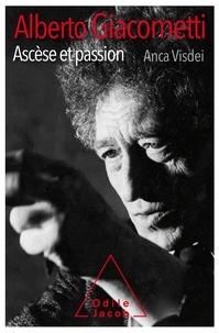 Alberto Giacometti, ascèse et passion - Anca Visdei |