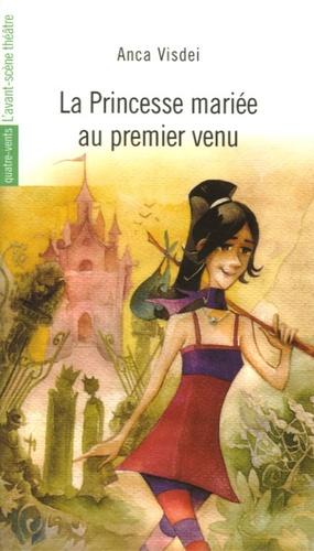 Anca Visdei - La Princesse mariée au premier venu.