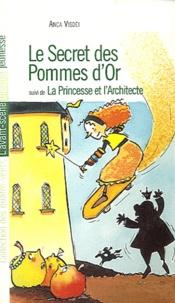 Anca Visdei - Le secret des pommes d'or suivi de La princesse et l'architecte.