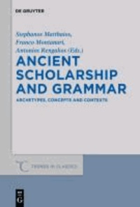 Ancient Scholarship and Grammar - Archetypes, Concepts and Contexts.