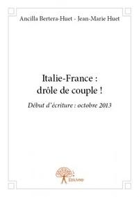 Ancilla Bertera-Huet et Jean-Marie Huet - Italie-France : drôle de couple ! - Début d'écriture : octobre 2013.