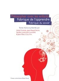Anda Fournel et Jean-Pascal Simon - Philosopher avec les enfants - Fabrique de l'apprendre, fabrique du savoir.