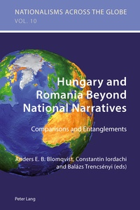 Anders Blomqvist et Balazs Trencsenyi - Hungary and Romania Beyond National Narratives - Comparisons and Entanglements.