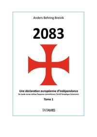 Anders Breivik - 2083 - Une déclaration européenne d'indépendance - Tome 1.