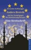 Anders Breivik und der Kampf gegen die Islamisierung Europas - Eine Streitschrift.