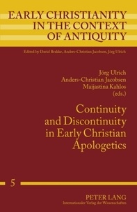 Anders-christian Jacobsen et Jörg Ulrich - Continuity and Discontinuity in Early Christian Apologetics.