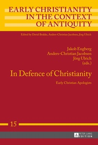 Anders-christian Jacobsen et Jakob Engberg - In Defence of Christianity - Early Christian Apologists.