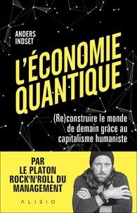 Anders Indset - L'économie quantique - (Re)construire le monde de demain grâce au capitalisme humaniste.