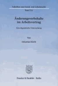 Änderungsvorbehalte im Arbeitsvertrag - Eine dogmatische Untersuchung.