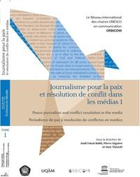 Andi Faisal Bakti et Pierre Giguère - Journalisme pour la paix et résolution de conflit dans les médias - Tome 1.