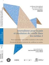 Andi Faisal Bakti et Pierre Giguère - Journalisme pour la paix et résolution de conflit dans les médias - Tome 2.