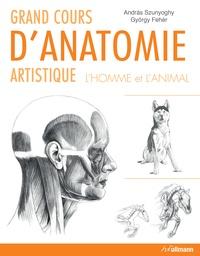 Andràs Szunyoghy et György Fehér - Grand cours d'anatomie artistique - L'homme et l'animal.