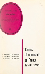 André Abbiateci et François Billacois - Crimes et criminalité en France sous l'Ancien régime - 17e - 18e siècle.