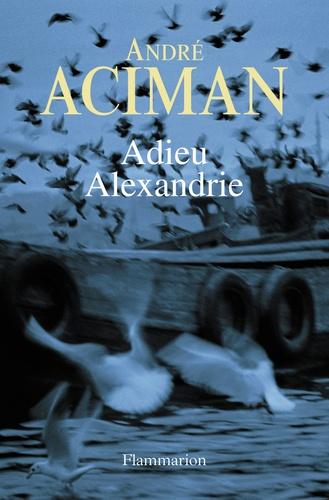 André Aciman - Adieu Alexandrie.