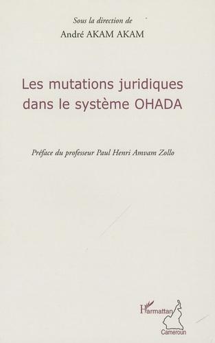 André Akam Akam - Les mutations juridiques dans le système OHADA.