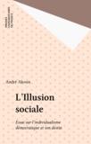 André Akoun - L'Illusion sociale - Essai sur l'individualisme démocratique et son destin.