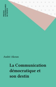 André Akoun - La communication démocratique et son destin.