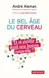 André Aleman - Le bel âge du cerveau - Et si vieillir était une bonne nouvelle ?.