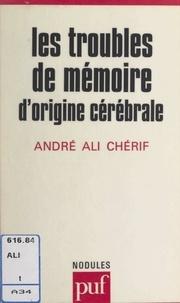 André Ali Chérif et Yves Pélicier - Les troubles de mémoire d'origine cérébrale.