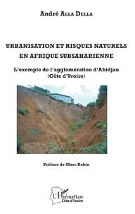 André Alla Della - Urbanisation et risques naturels en Afrique subsaharienne - L'exemple de l'agglomération d'Abidjan (Côte d'Ivoire).
