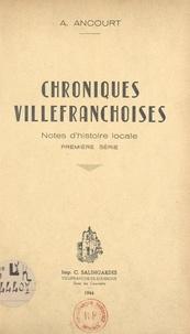 André Ancourt - Chroniques villefranchoises - Notes d'histoire locale. Première série.
