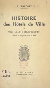 André Ancourt et Auguste Bonnet - Histoire des hôtels de ville de Villefranche-de-Rouergue - Depuis les origines jusqu'à 1900.