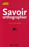 André Angoujard - Savoir orthographier.