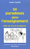 André Antibi - 50 paradoxes dans enseignement - Pour en rire ou en pleurer.