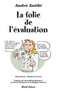 André Antibi - La folie de l'évaluation.