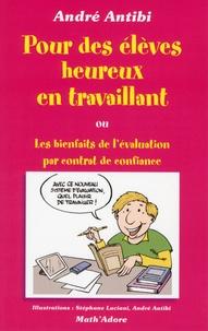 André Antibi - Pour des élèves heureux en travaillant - Ou Les bienfaits de l'évaluation par contrat de confiance.