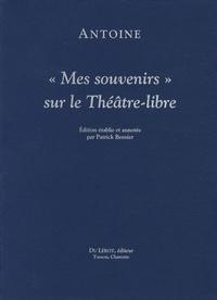 """André Antoine - """"Mes souvenirs"""" sur le Théâtre-libre."""