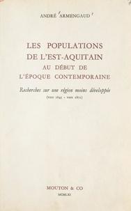 André Armengaud - Les populations de l'Est-Aquitain au début de l'époque contemporaine - Recherches sur une région moins développée (vers 1845-vers 1871).
