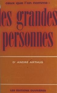 André Arthus - Ceux que l'on nomme : les grandes personnes.
